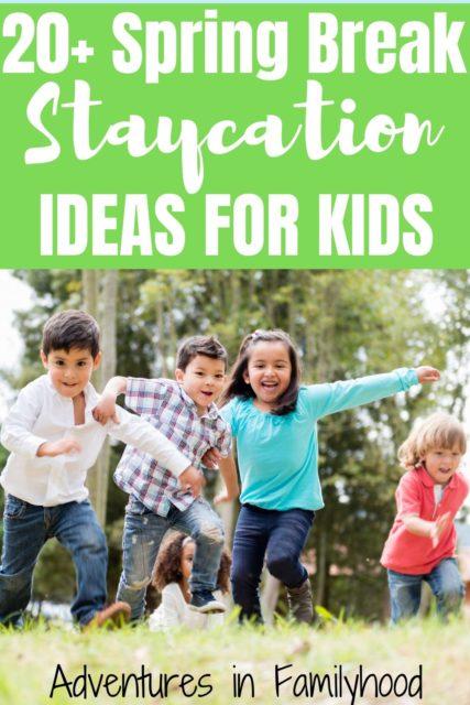 20+ Spring Break Staycation Ideas