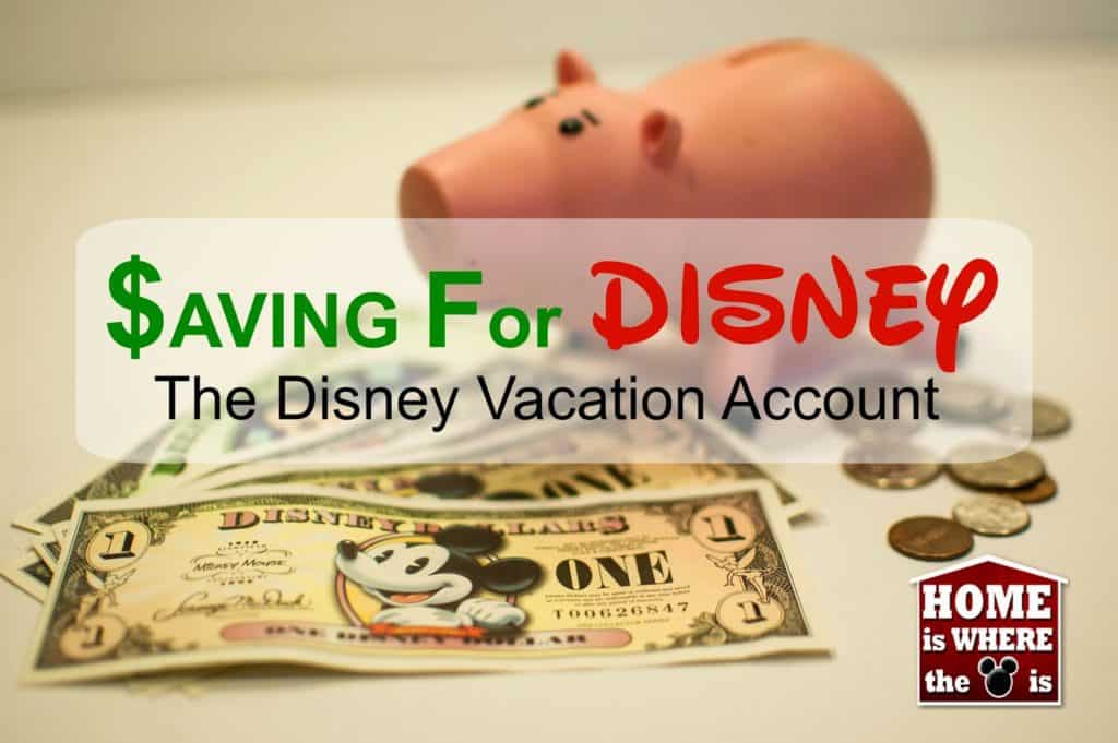 Saving for Disney with The Disney Vacation Account | Home is Where the Mouse is